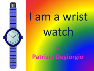 I am a wrist watch