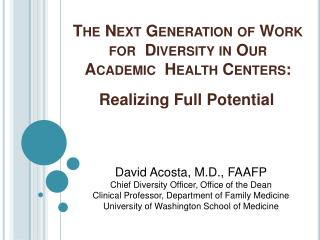 The Next Generation of Work  for  Diversity in Our Academic  Health Centers: