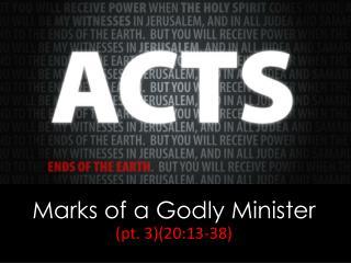 Marks of a Godly Minister (pt. 3)(20:13-38)