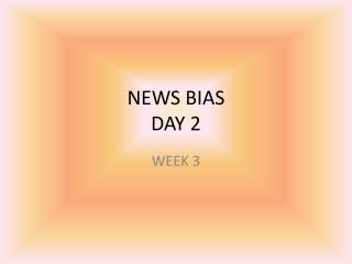 NEWS BIAS  DAY 2
