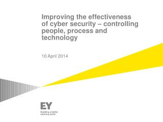 Improving the effectiveness of cyber security – controlling people, process and technology
