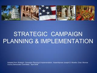 STRATEGIC  CAMPAIGN PLANNING & IMPLEMENTATION Adapted from  Strategic  Campaign Planning & Implementation.   Assemblyma