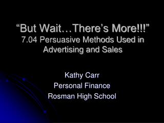 """But Wait…There's More!!!"" 7.04 Persuasive Methods Used in Advertising and Sales"