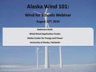 Alaska Wind 101:  Wind for Schools Webinar August 12 th , 2010