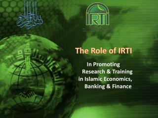 The  Role of IRTI In  Promoting                    Research  & Training                 in  Islamic Economics,