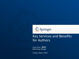 Key Services and Benefits for Authors Irene Zhao  ( 趙瑋 ) Marketing Manger Taiwan, March 2014