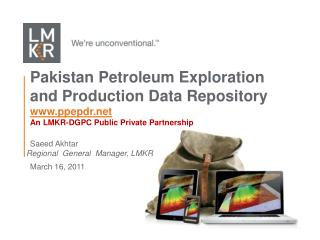 Pakistan Petroleum Exploration and Production Data Repository www.ppepdr.net An LMKR-DGPC Public Private Partnership Sa