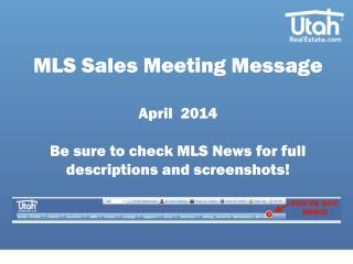 MLS Sales Meeting Message April  2014 Be sure to check MLS  N ews for full descriptions and screenshots!
