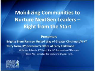 Mobilizing Communities to Nurture  NextGen  Leaders –  Right from the Start