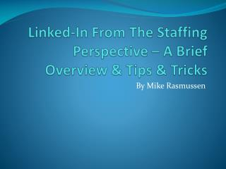 Linked-In From The Staffing Perspective – A Brief Overview & Tips & Tricks