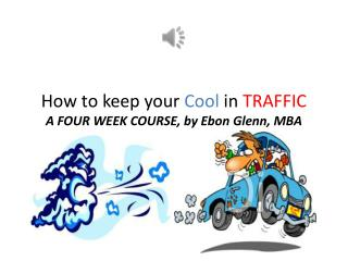 How to keep your  Cool  in  TRAFFIC A FOUR WEEK COURSE, by Ebon Glenn, MBA