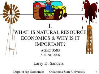 1.   WHAT  IS NATURAL RESOURCE ECONOMICS  WHY IS IT IMPORTANT AGEC 3503  SPRING 2006