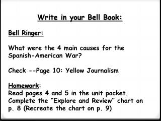 Write in your Bell Book: Bell Ringer: What were the 4 main causes for the Spanish-American War? Check --Page  10: Yello