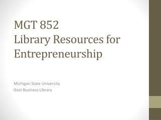 MGT 852 Library Resources for Entrepreneurship