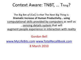 Gordon Bell www.MyLifeBits.com www.TotalRecallBook.com 8 March 2010