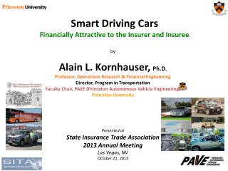 by Alain L. Kornhauser,  Ph.D. Professor, Operations Research & Financial Engineering Director, Program in Transportati