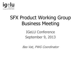 SFX Product Working Group Business Meeting