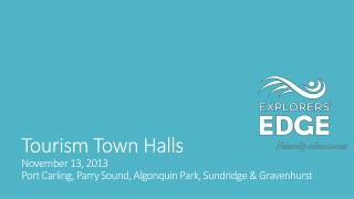 Tourism Town  Halls November 13, 2013 Port Carling, Parry Sound, Algonquin Park,  Sundridge  &  Gravenhurst