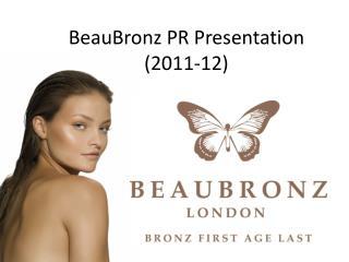 BeauBronz PR Presentation ( 2011-12)
