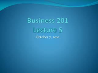 Business 201 Lecture 5