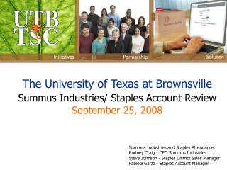 The University of Texas at Brownsville Summus Industries/ Staples Account Review September 25, 2008