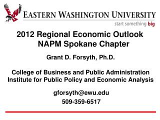 Grant D. Forsyth, Ph.D. College of Business and Public Administration Institute for Public Policy and Economic Analysis