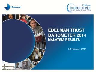 Edelman Trust Barometer 2014 MALAYSIA RESULTS