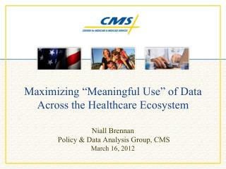 "Maximizing ""Meaningful Use"" of Data Across the Healthcare Ecosystem"