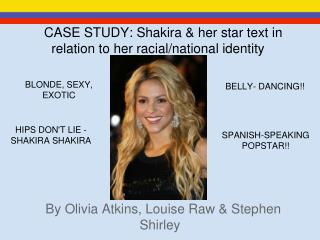 CASE STUDY: Shakira & her star text in relation to her racial/national identity