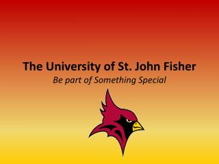 The University of St. John Fisher Be part of Something Special