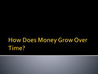 How Does Money Grow Over Time?
