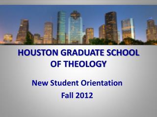 HOUSTON GRADUATE SCHOOL OF THEOLOGY