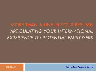 More than a line in your Resume:  Articulating  your International Experience to Potential Employers