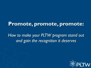 Promote, promote, promote: How to make your PLTW program stand out and gain the recognition it deserves