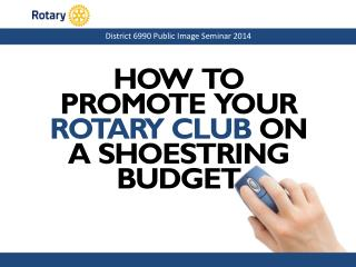 HOW  TO PROMOTE  YOUR ROTARY CLUB ON A  SHOESTRING BUDGET