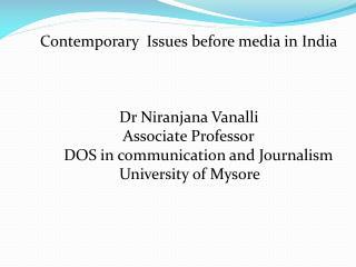 Contemporary  Issues before media in India                         Dr Niranjana Vanalli                          As