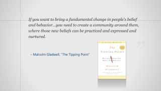 "– Malcolm  Gladwell , ""The Tipping Point"""