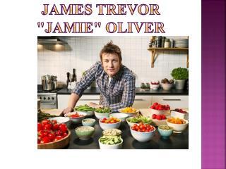 "James Trevor ""Jamie"" Oliver"