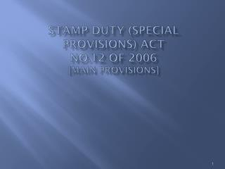 Stamp Duty Special Provisions Act  No.12 of 2006 [Main provisions]