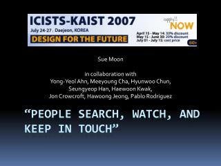 """""""People search, watch, and keep in touch"""""""