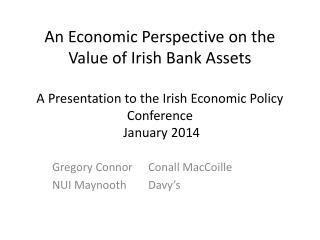 An Economic Perspective on the Value of Irish Bank Assets A Presentation to the Irish Economic Policy Conference  Janua