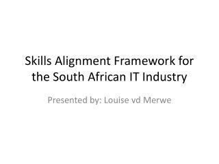 Skills Alignment Framework for the South African IT Industry
