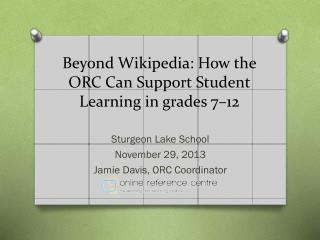 Beyond Wikipedia:  How  the ORC C an  S upport Student Learning  in grades  7–12
