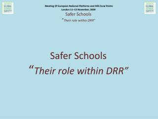 "Meeting Of European National Platforms and HFA Focal Points London  11–13  November,  2009 Safer Schools  "" Their role"