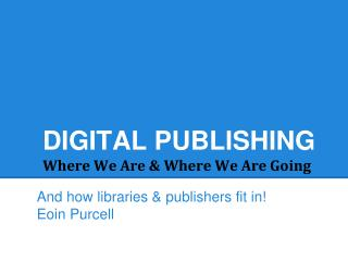 DIGITAL PUBLISHING Where We Are & Where We Are Going