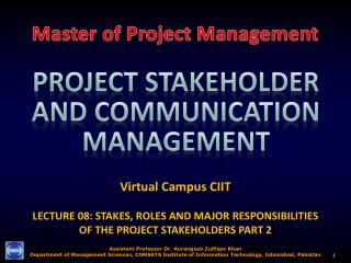 Virtual Campus CIIT LECTURE 08:  STAKES, ROLES AND MAJOR RESPONSIBILITIES  OF THE PROJECT STAKEHOLDERS PART  2
