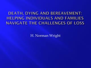 Death, Dying and Bereavement:  Helping Individuals and Families Navigate the Challenges of Loss
