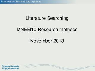 Literature Searching MNEM10 Research methods November 2013