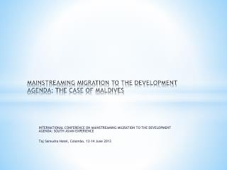MAINSTREAMING MIGRATION TO THE DEVELOPMENT AGENDA: THE CASE OF MALDIVES