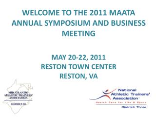 WELCOME TO THE 2011 MAATA ANNUAL SYMPOSIUM AND BUSINESS MEETING MAY 20-22, 2011 RESTON TOWN CENTER RESTON, VA